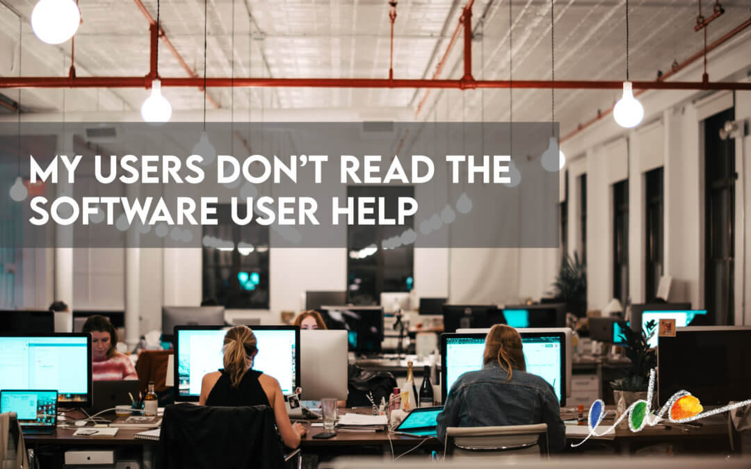 Help, my users don't read the software user help !